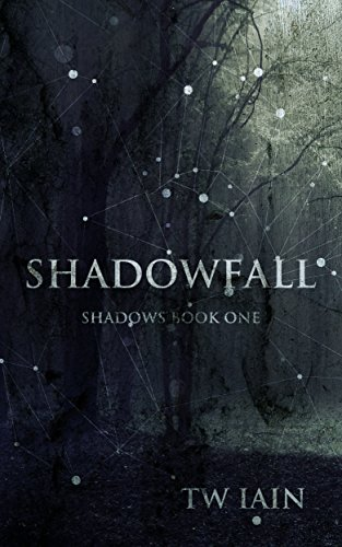 Shadowfall: Shadows Book One by TW Iain