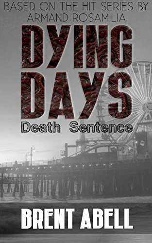 Dying Days: Death Sentence by Brent Abell