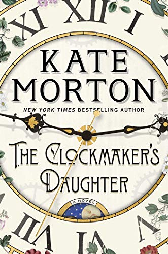 The Clockmaker's Daughter: A Novel by Kate Morton