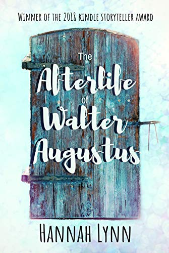 The Afterlife of Walter Augustus: Winner of the 2018 Kindle Storyteller Award by Hannah Lynn