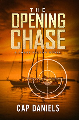 The Opening Chase: A Chase Fulton Novel (Chase Fulton Novels Book 1) by Cap Daniels