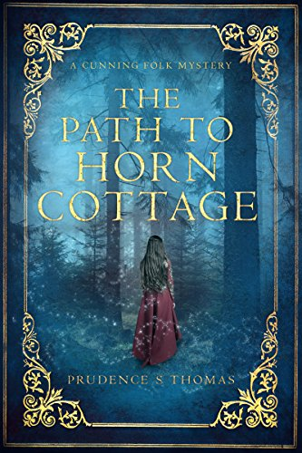 The Path to Horn Cottage: A Cunning Folk Mystery by Prudence S Thomas