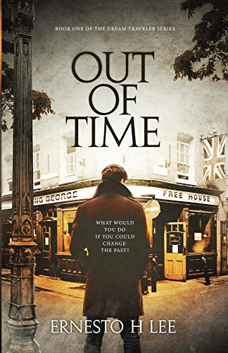 Out Of Time, The Dream Traveler Book One by Ernesto H Lee