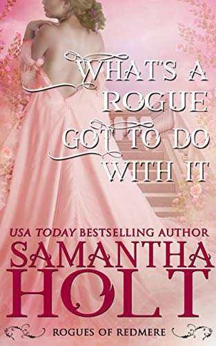 What's a Rogue Got To Do With It by Samantha Holt