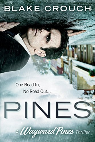 Pines (The Wayward Pines Trilogy, Book 1) by Blake Crouch