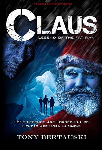 Claus (Legend of the Fat Man): A Science Fiction Holiday Adventure by Tony Bertauski