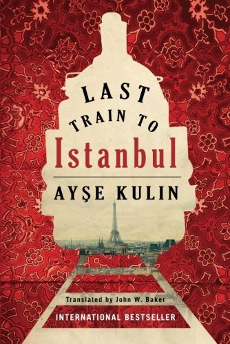 Last Train to Istanbul: A Novel by Ayse Kulin