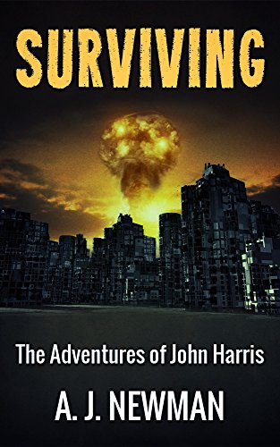 Surviving: Post Apocalyptic Survival fiction (The Adventures of John Harris Book 1) by AJ Newman