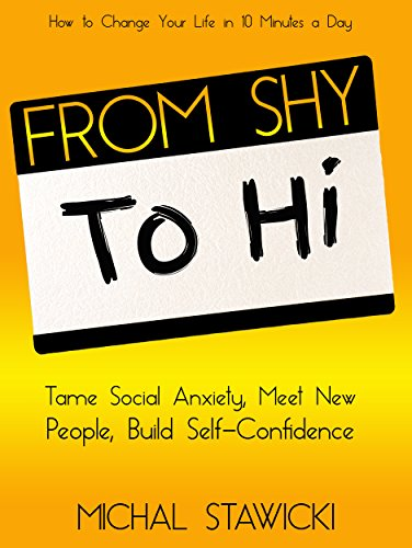 From Shy to Hi: Tame Social Anxiety, Meet New People and Build Self-Confidence by Michal Stawicki