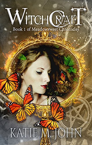 Witchcraft: Book One of The Meadowsweet Chronicles by Katie M. John