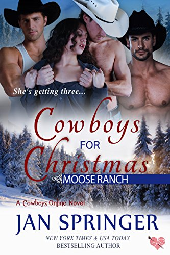 Cowboys for Christmas: Moose Ranch ~ A MFMM Romance Menage Western Contemporary Series (Cowboys Online Book 1) by Jan Springer