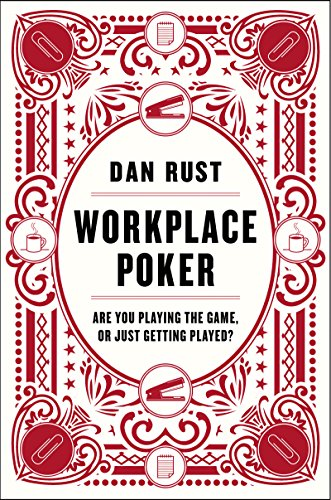 Workplace Poker: Are You Playing the Game, or Just Getting Played? by Dan Rust