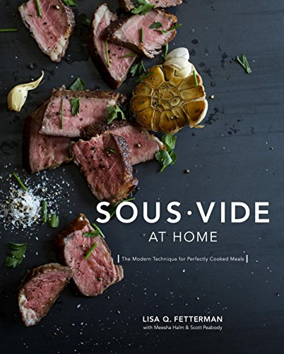 Sous Vide at Home: The Modern Technique for Perfectly Cooked Meals by Lisa Q. Fetterman