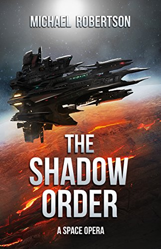 The Shadow Order: A Space Opera by Michael Robertson