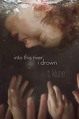 Into This River I Drown by TJ Klune