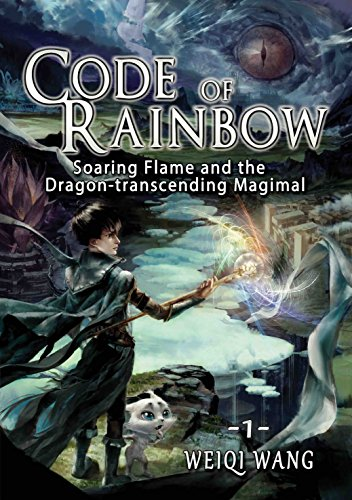 Code of Rainbow: Soaring Flame and the Dragon-transcending Magimal by Weiqi Wang