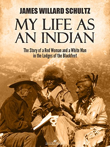 My Life as an Indian by James Willard Schultz