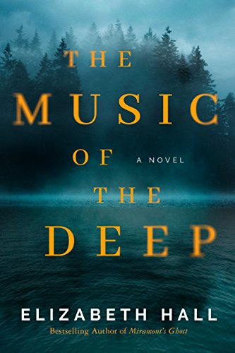 The Music of the Deep: A Novel by Elizabeth Hall