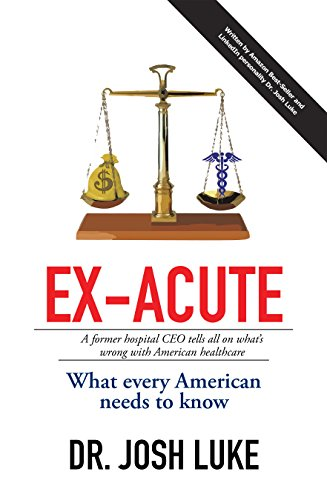 Ex-Acute: A Former Hospital Ceo Tells All on What'S Wrong with American Healthcare by Josh Luke