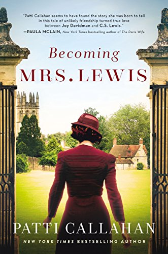 Becoming Mrs. Lewis: The Improbable Love Story of Joy Davidman and C. S. Lewis by Patti Callahan