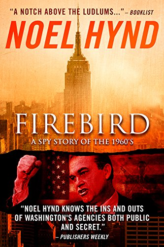 Firebird: The Spy Thriller of the 1960s by Noel Hynd