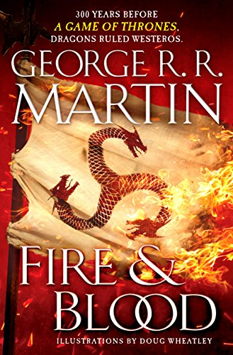Fire & Blood: 300 Years Before A Game of Thrones by George R. R. Martin
