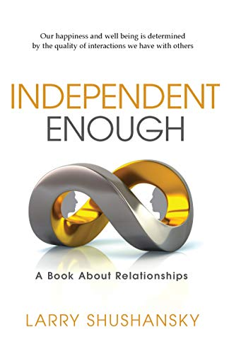 Independent Enough: A Book About Relationships by Larry Shushansky