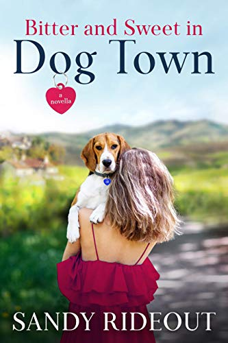 Bitter and Sweet in Dog Town by Sandy Rideout