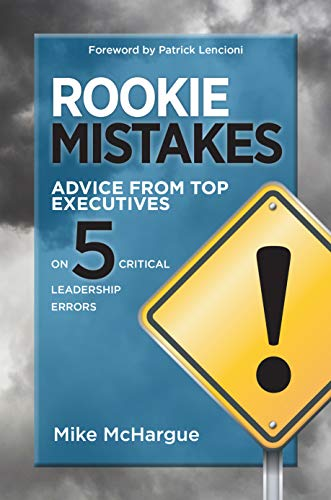 Rookie Mistakes: Advice from Top Executives on Five Critical Leadership Errors by Mike McHargue