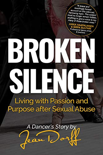 Broken Silence : Living with Passion and Purpose after Sexual Abuse, A Dancer's Story by Jean Dorff