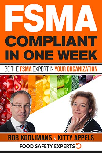 FSMA Compliant in One Week : Be the FSMA Expert in Your Organization by Rob Kooijmans