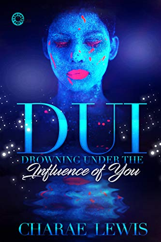 DUI: Drowning Under The Influence of You by Charae Lewis