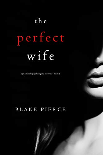 The Perfect Wife (A Jessie Hunt Psychological Suspense Thriller—Book One) by Blake Pierce