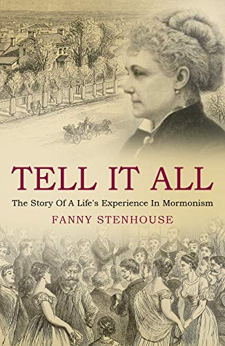 Tell it All A Woman's Life in Polygamy by Fanny Stenhouse