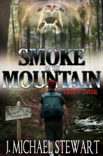 Smoke on the Mountain: A Story of Survival (Ranger Jackson Hart Book 1) by J. Michael Stewart