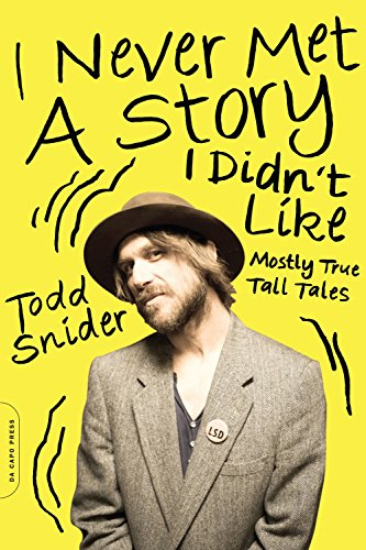 I Never Met a Story I Didn't Like: Mostly True Tall Tales by Todd Snider