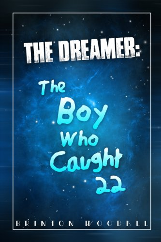 The Dreamer: The Boy Who Caught 22 by Brinton Woodall
