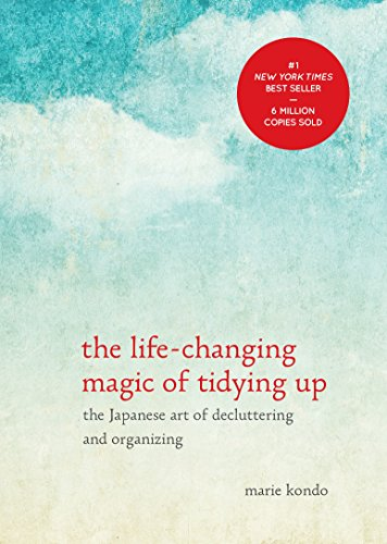 The Life-Changing Magic of Tidying Up: The Japanese Art of Decluttering and Organizing (The Life Changing Magic of Tidying Up) by Marie Kondō