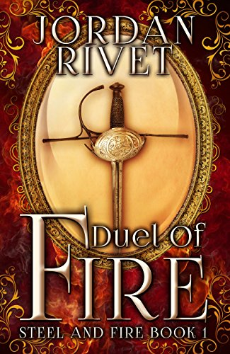Duel of Fire (Steel and Fire Book 1) by Jordan Rivet