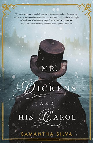 Mr. Dickens and His Carol: A Novel by Samantha Silva