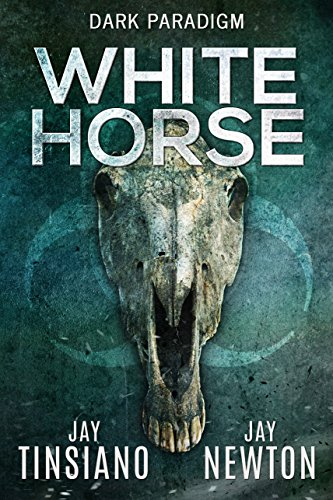 White Horse (A Dark Paradigm Conspiracy Thriller Book 1) by Jay Tinsiano