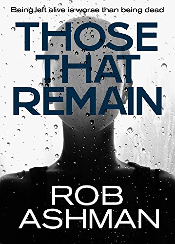 Those That Remain (The Mechanic Trilogy Book 1) by Rob Ashman