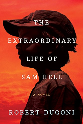 The Extraordinary Life of Sam Hell: A Novel by Robert Dugoni