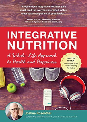 Integrative Nutrition: A Whole-Life Approach to Health and Happiness by Joshua Rosenthal