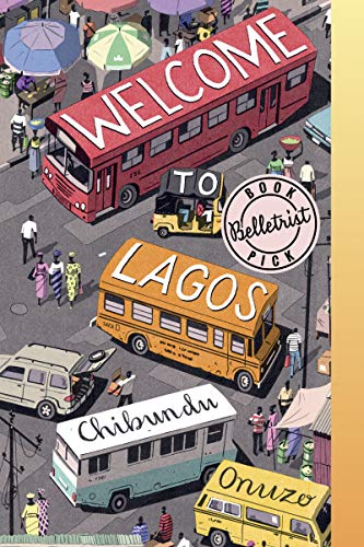 Welcome to Lagos: A Novel by Chibundu Onuzo