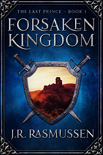 Forsaken Kingdom (The Last Prince Book 1) by J.R. Rasmussen