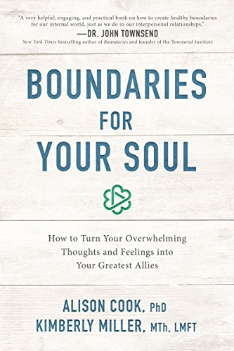 Boundaries for Your Soul: How to Turn Your Overwhelming Thoughts and Feelings into Your Greatest Allies by Alison Cook PhD