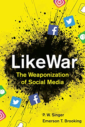LikeWar: The Weaponization of Social Media by P. W. Singer