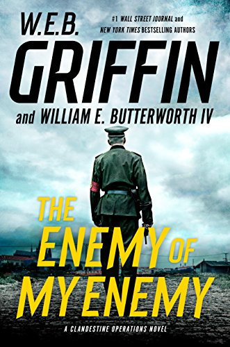 The Enemy of My Enemy (A Clandestine Operations Novel Book 5) by W.E.B. Griffin