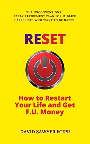 RESET: How to Restart Your Life and Get F.U. Money: The Unconventional Early Retirement Plan for Midlife Careerists Who Want to Be Happy by David Sawyer